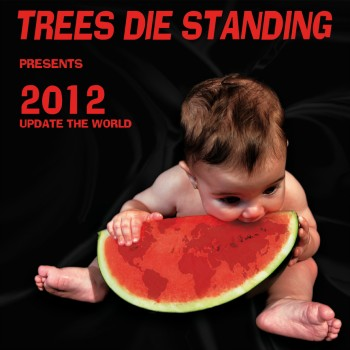 Trees Die Standing - 2012 Update The World